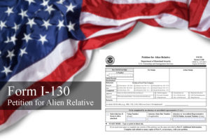 A Form I-130 is a Petition for Alien Relative filed through the United States Citizenship and Immigration Services (USCIS).